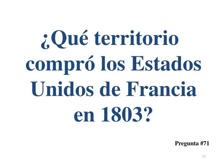 ¿Qué territorio compró los Estados Unidos de Francia en 1803?
