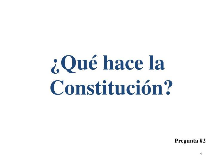 ¿Qué hace la Constitución?