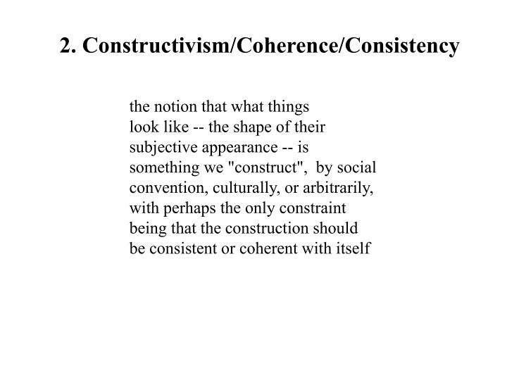 2. Constructivism/Coherence/Consistency