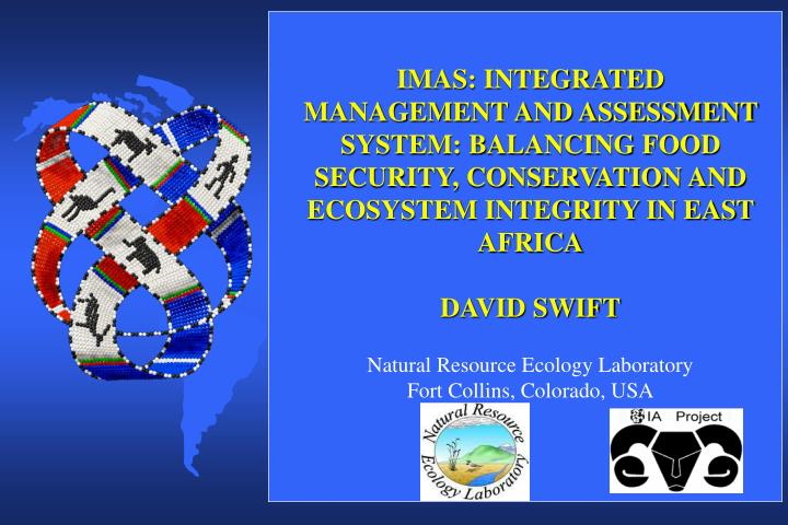 IMAS: INTEGRATED MANAGEMENT AND ASSESSMENT SYSTEM: BALANCING FOOD SECURITY, CONSERVATION AND ECOSYSTEM INTEGRITY IN EAST AFRICA