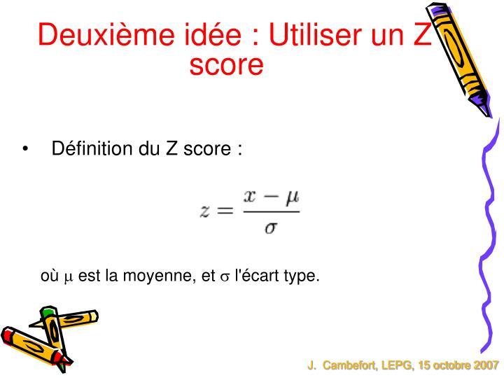 Deuxième idée : Utiliser un Z score