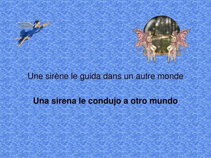 Une sirène le guida dans un autre monde