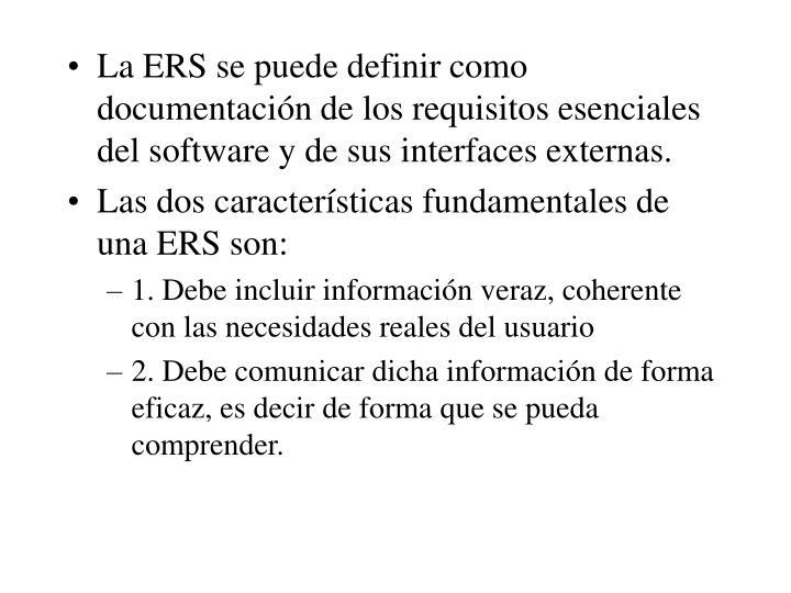 La ERS se puede definir como documentación de los requisitos esenciales del software y de sus interfaces externas.