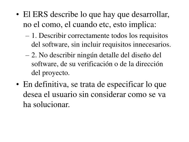 El ERS describe lo que hay que desarrollar, no el como, el cuando etc, esto implica: