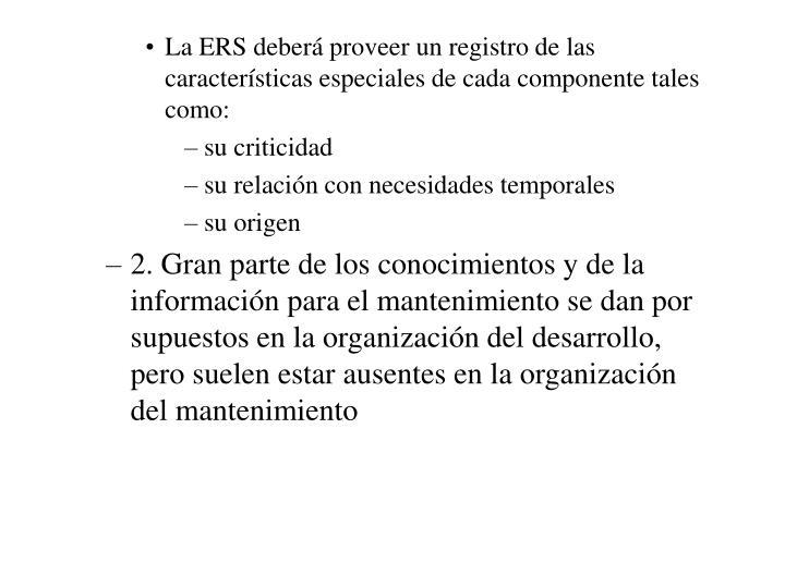 La ERS deberá proveer un registro de las características especiales de cada componente tales como: