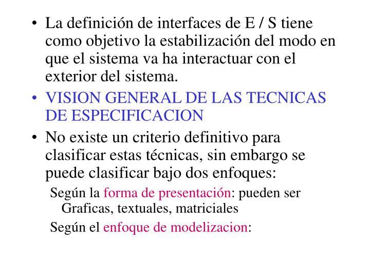 La definición de interfaces de E / S tiene como objetivo la estabilización del modo en que el sistema va ha interactuar con el exterior del sistema.
