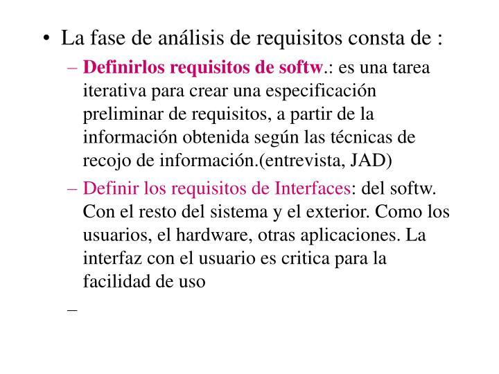 La fase de análisis de requisitos consta de :