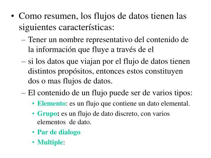 Como resumen, los flujos de datos tienen las siguientes características: