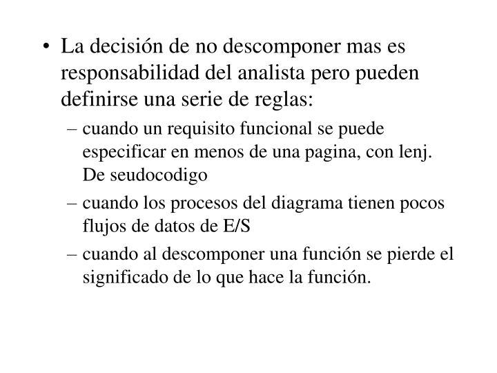 La decisión de no descomponer mas es responsabilidad del analista pero pueden definirse una serie de reglas: