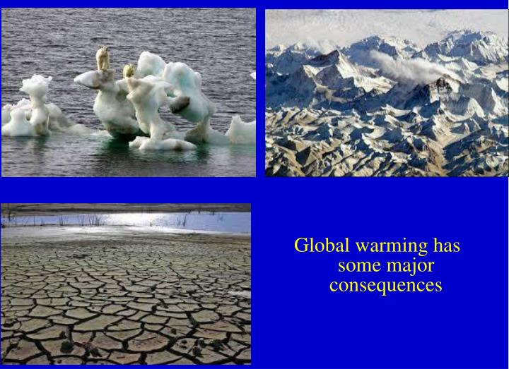 Global warming has some major consequences