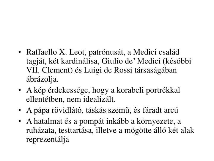 Raffaello X. Leot, patrnust, a Medici csald tagjt, kt kardinlisa, Giulio de Medici (ksbbi VII. Clement) s Luigi de Rossi trsasgban brzolja.