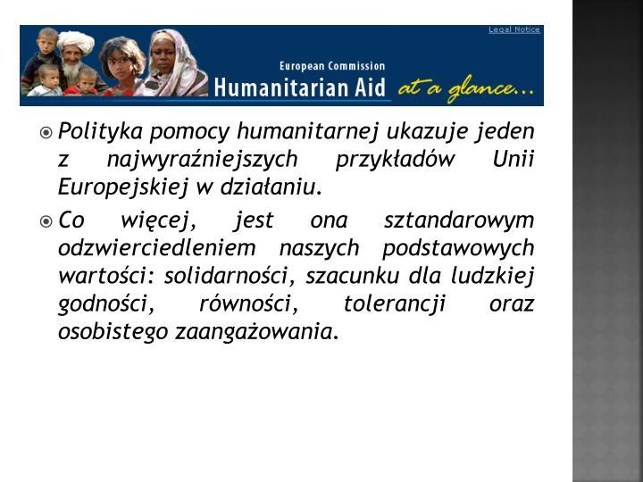 Polityka pomocy humanitarnej ukazuje jeden z najwyraniejszych przykadw Unii Europejskiej w dziaaniu.