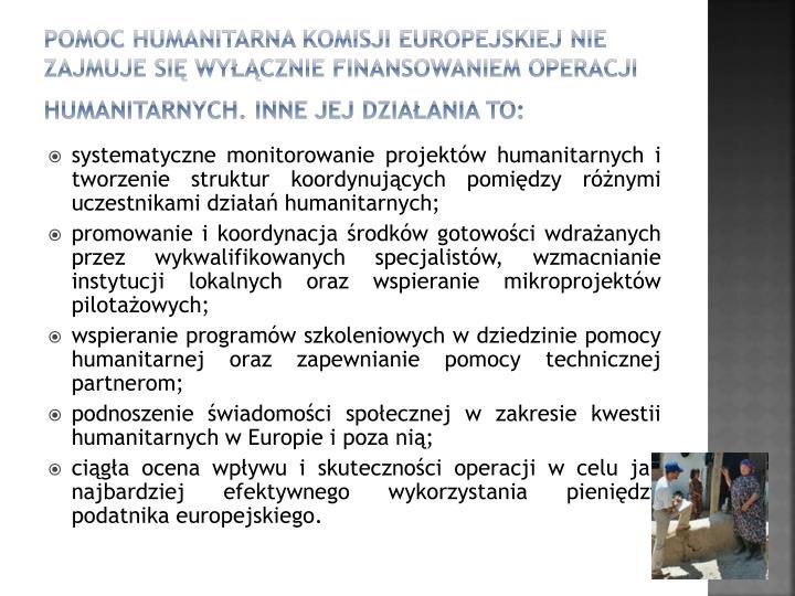 Pomoc Humanitarna Komisji Europejskiej nie zajmuje si wycznie finansowaniem operacji humanitarnych. Inne jej dziaania to: