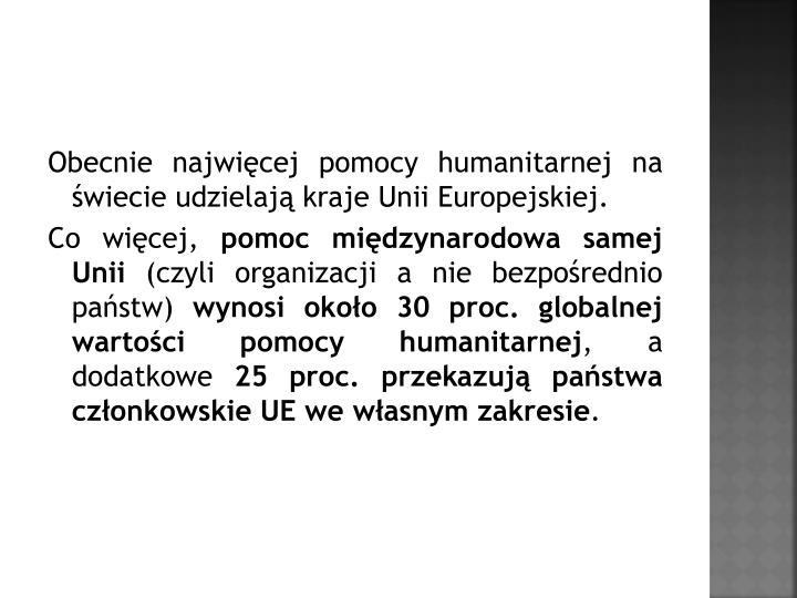 Obecnie najwicej pomocy humanitarnej na wiecie udzielaj kraje Unii Europejskiej.