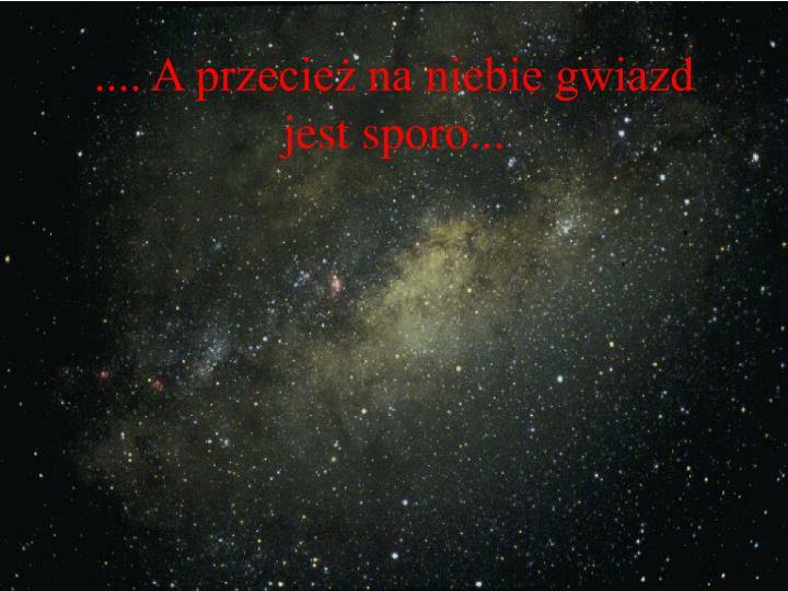 .... A przecież na niebie gwiazd jest sporo...