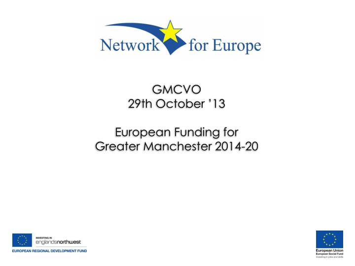 Gmcvo 29th october 13 european funding for greater manchester 2014 20