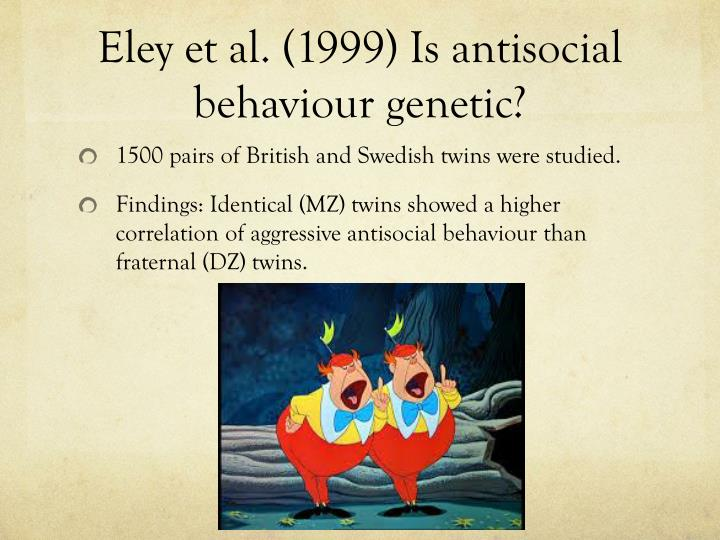 Eley et al 1999 is antisocial behaviour genetic