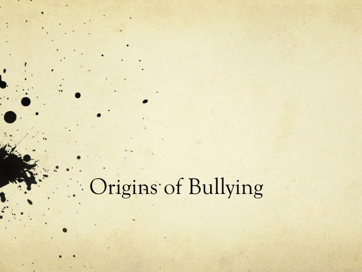 Origins of bullying