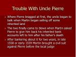trouble with uncle pierre