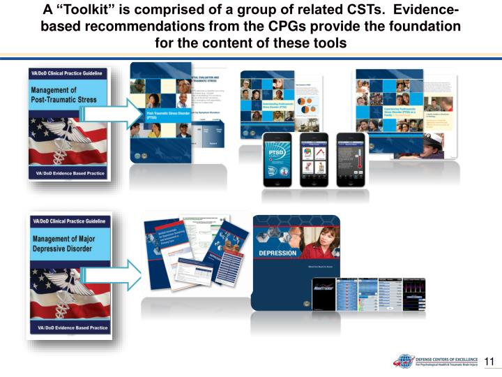 "A ""Toolkit"" is comprised of a group of related CSTs.  Evidence-based recommendations from the CPGs provide the foundation for the content of these tools"