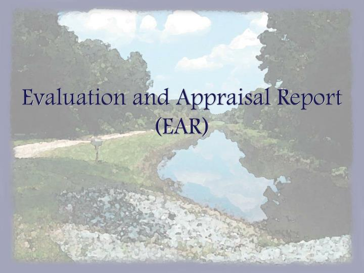 Evaluation and Appraisal Report (EAR)