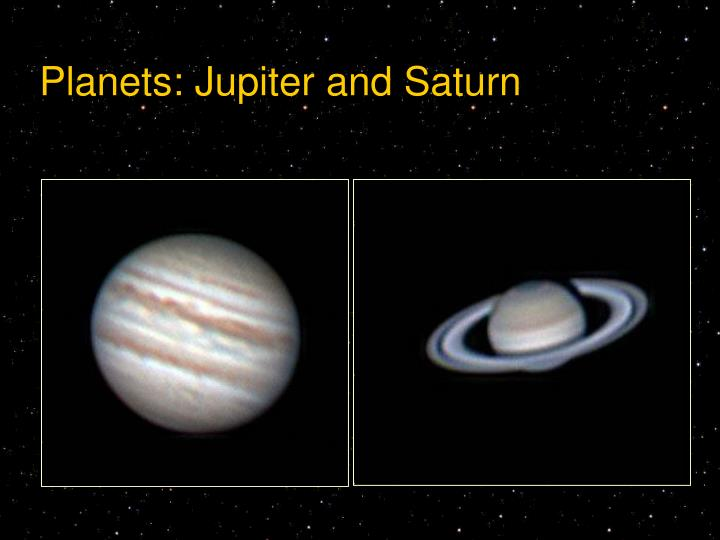 Planets: Jupiter and Saturn