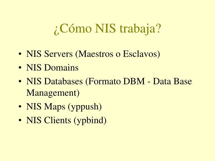 ¿Cómo NIS trabaja?