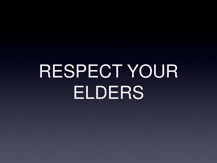 respect your elders Most people instantly feel some form of sadness when they walk into a diner and see an elderly person sitting alone i often wonder why these emotions do.