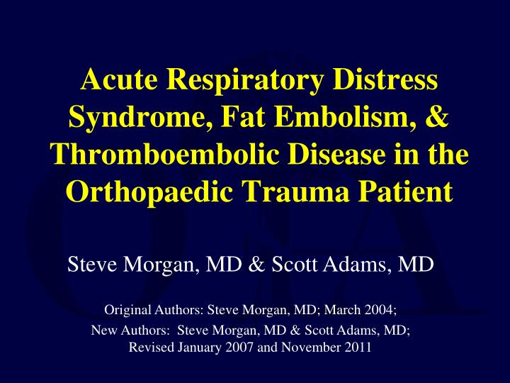 Acute Respiratory Distress Syndrome, Fat Embolism, & Thromboembolic Disease in the Orthopaedic Traum...