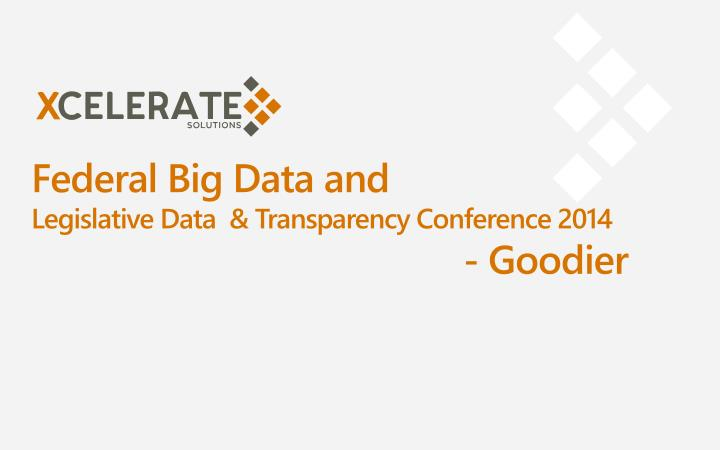 federal big data and legislative data transparency conference 2014 goodier