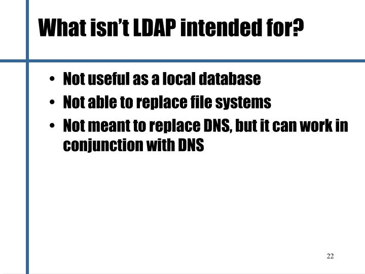 What isn't LDAP intended for?