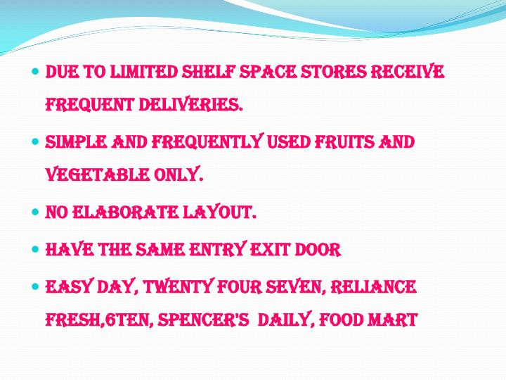 Due to limited shelf space stores receive frequent deliveries.