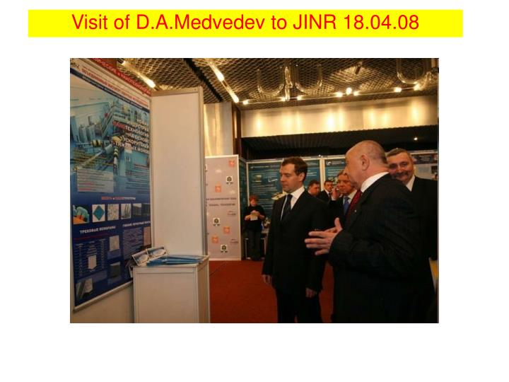 Visit of D.A.Medvedev to JINR 18.04.08