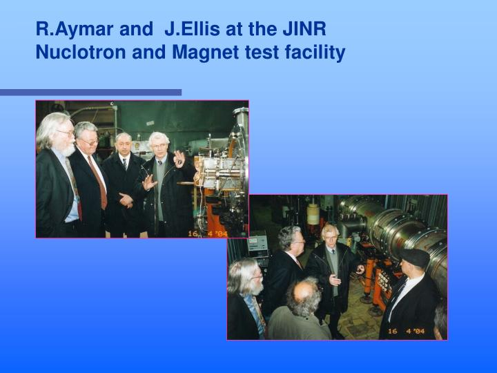 R.Aymar and  J.Ellis at the JINR Nuclotron and Magnet test facility