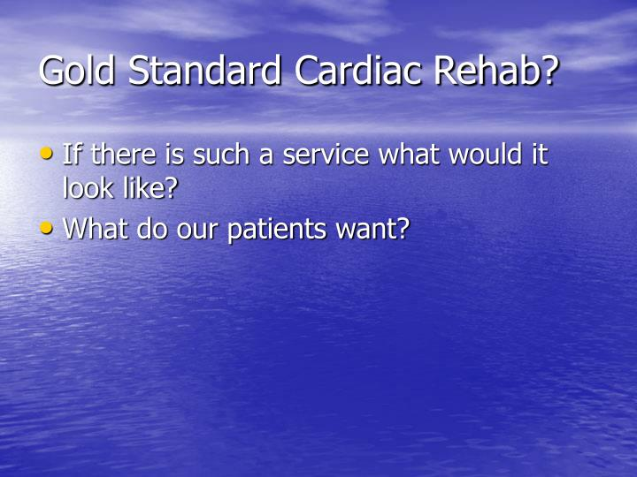 Gold standard cardiac rehab