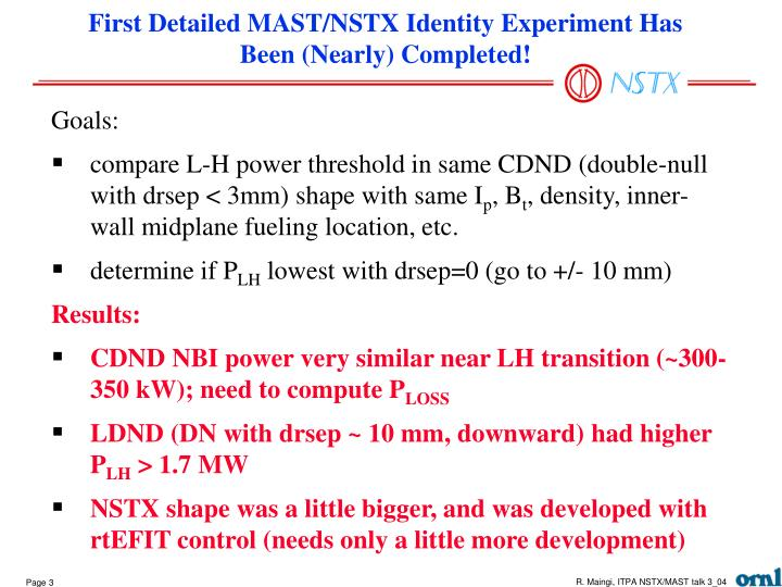 First detailed mast nstx identity experiment has been nearly completed