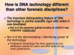 how is dna technology different than other forensic disciplines1