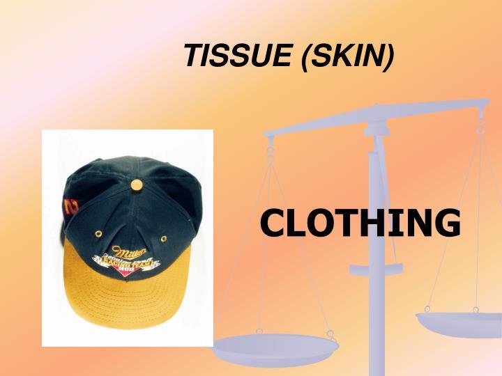 TISSUE (SKIN)