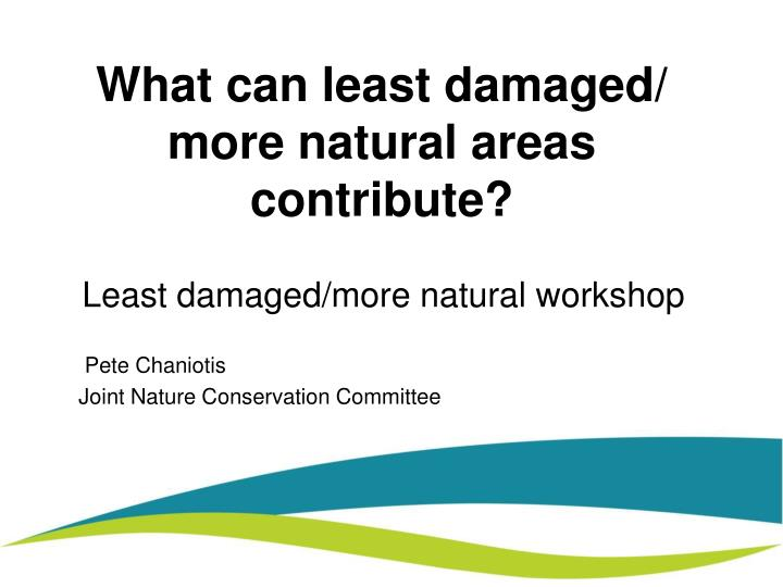 What can least damaged/ more natural areas contribute?