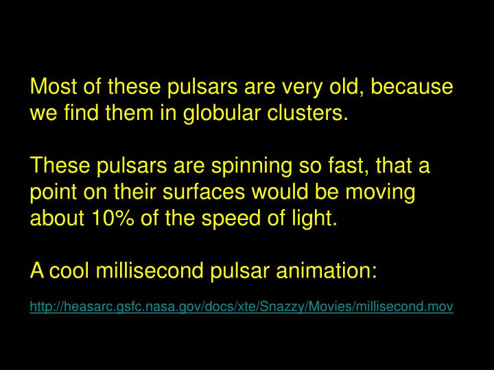 Most of these pulsars are very old, because