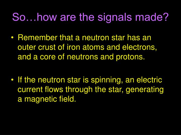 So…how are the signals made?