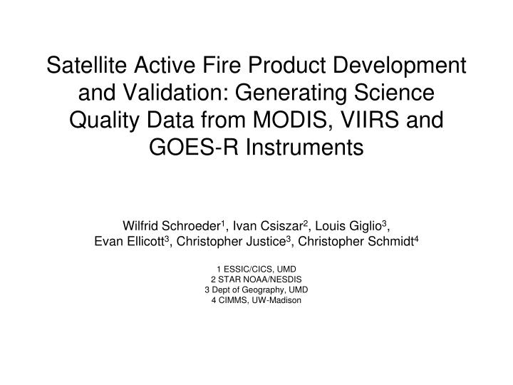 Satellite Active Fire Product Development and Validation: Generating Science Quality Data from MODIS, VIIRS and GOES-R Instruments