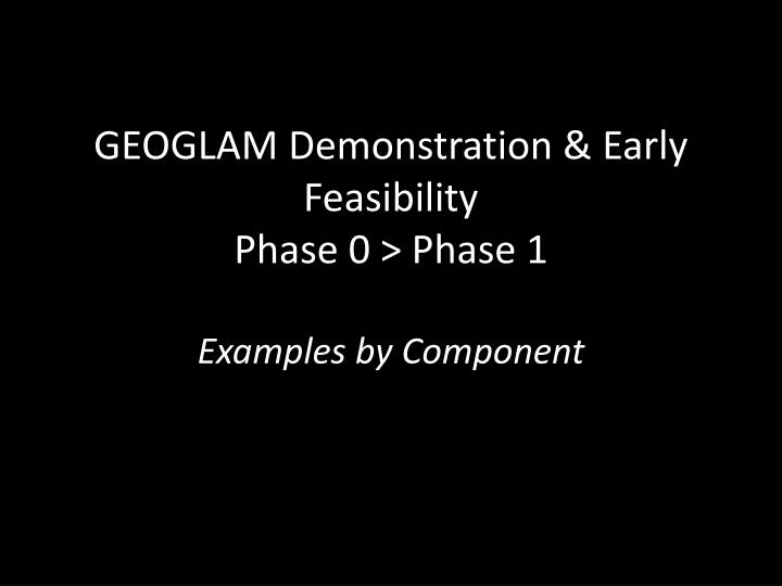 GEOGLAM Demonstration & Early Feasibility