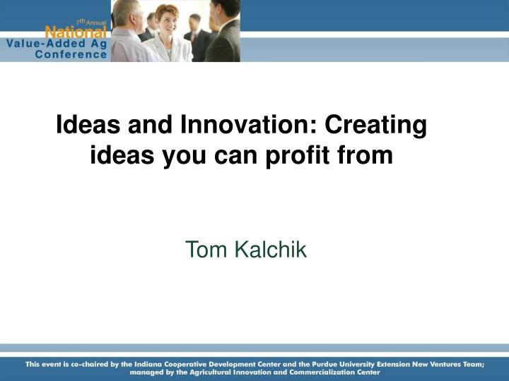 Ideas and innovation creating ideas you can profit from