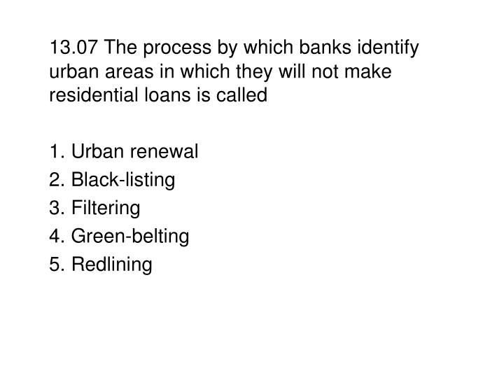 13.07 The process by which banks identify urban areas in which they will not make residential loans is called