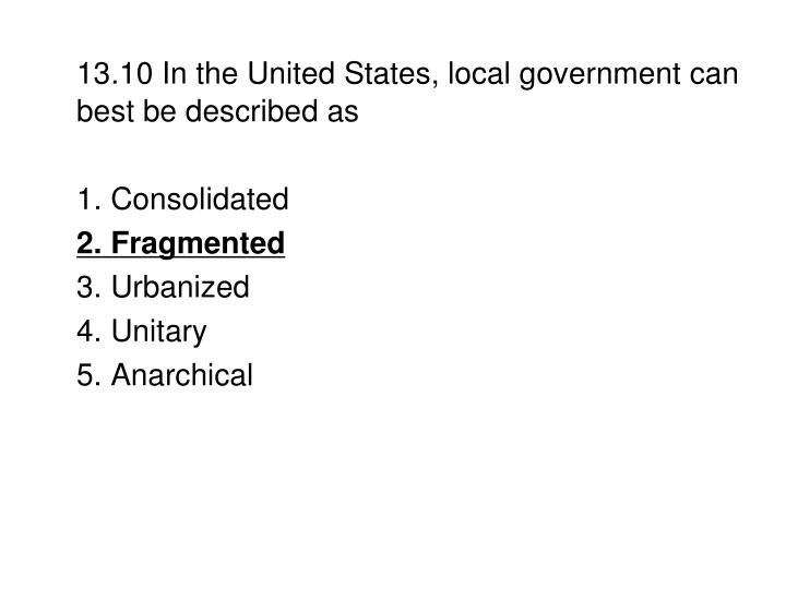 13.10 In the United States, local government can best be described as