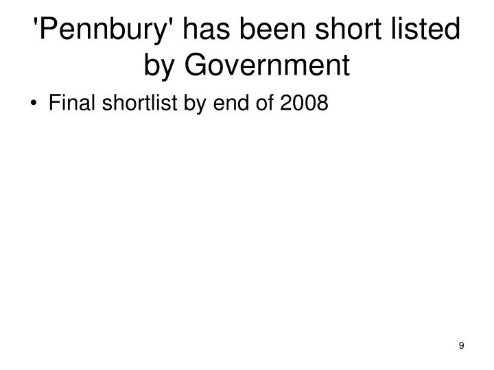 'Pennbury' has been short listed by Government