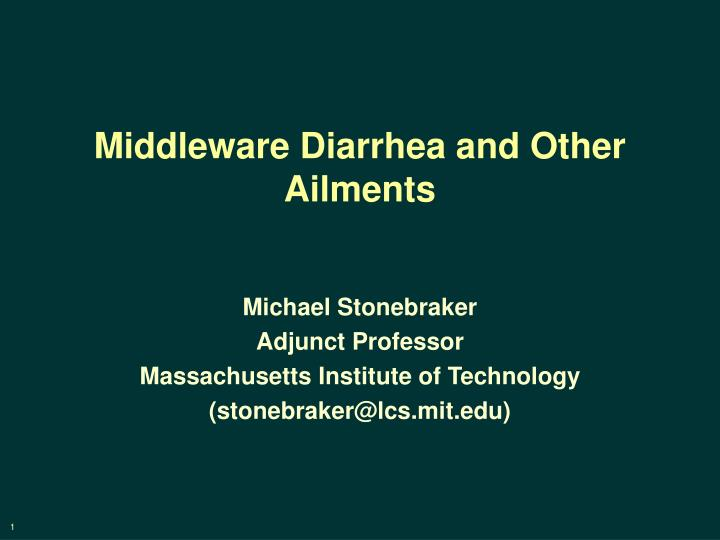 Middleware diarrhea and other ailments