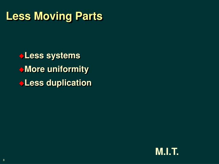 Less Moving Parts