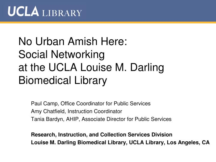 No urban amish here social networking at the ucla louise m darling biomedical library